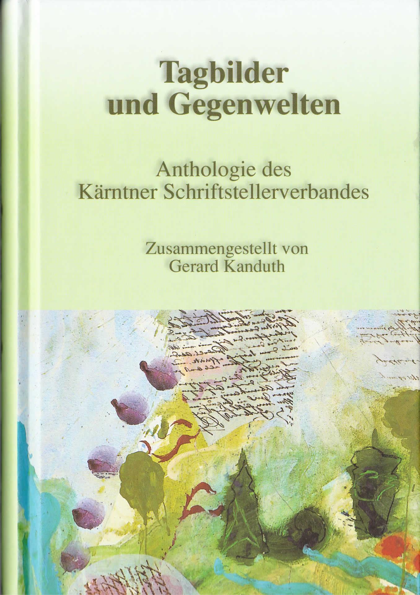 Tagbilder und Gegenwelten | Anthologie des Kärntner Schriftstellerverbandes | 2004